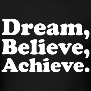 dream believe achieve - Men's T-Shirt