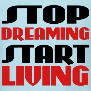 Stop dreaming, start living T-Shirts - Men's T-Shirt