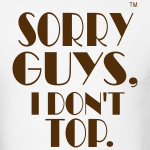 SORRY GUYS, I DON'T TOP. T-Shirts - Men's T-Shirt