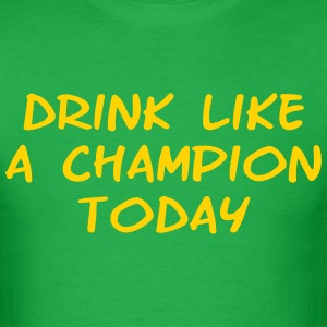 Drink Like a Champion Today Shirt - Men's T-Shirt