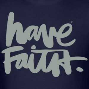 HAVE FAITH - Men's T-Shirt