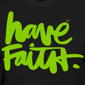 HAVE FAITH - Women's T-Shirt