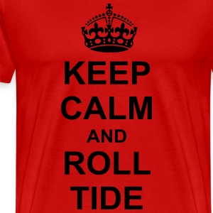 Keep Calm And roll tide T-Shirts - Men's Premium T-Shirt