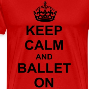 Keep Calm And ballet On T-Shirts - Men's Premium T-Shirt