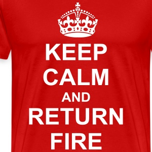Keep Calm And return fire T-Shirts - Men's Premium T-Shirt