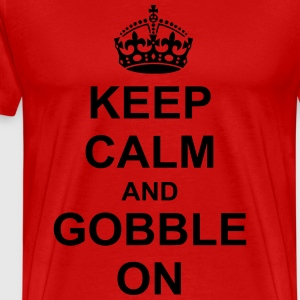 Keep Calm And gobble On T-Shirts - Men's Premium T-Shirt