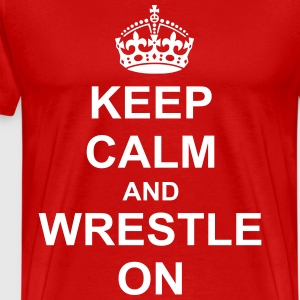 Keep Calm And wrestle On T-Shirts - Men's Premium T-Shirt
