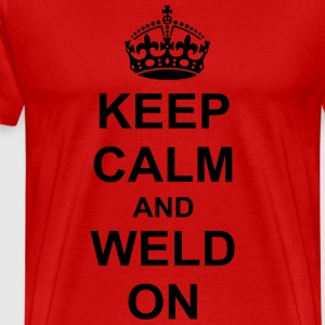 Keep Calm And weld On T-Shirts - Men's Premium T-Shirt