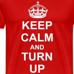 Keep Calm And turn up T-Shirts - Men's Premium T-Shirt