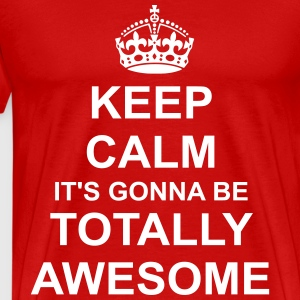 Keep Calm its gonna be totally awesome T-Shirts - Men's Premium T-Shirt