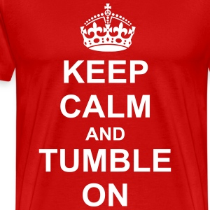 Keep Calm And tumble On T-Shirts - Men's Premium T-Shirt