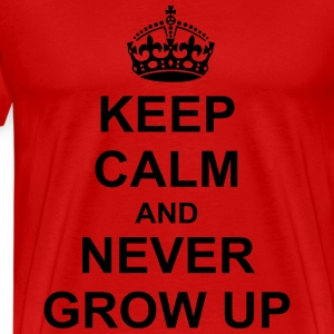 Keep Calm And never grow up T-Shirts - Men's Premium T-Shirt