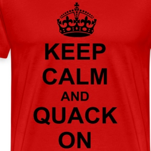 Keep Calm And quack On T-Shirts - Men's Premium T-Shirt