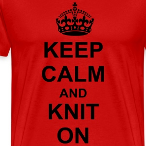 Keep Calm And knit On T-Shirts - Men's Premium T-Shirt