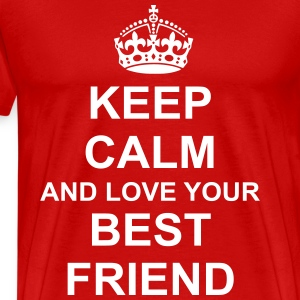 Keep Calm And love your best friend T-Shirts - Men's Premium T-Shirt