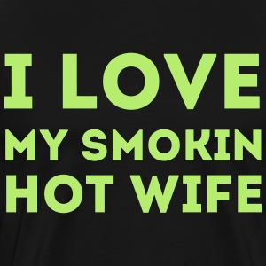 I Love My Smokin Hot Wife - Men's Premium T-Shirt