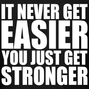 it never gets easier - You just get stronger T-Shirts - Men's T-Shirt