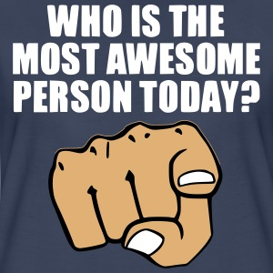 Who is the Most Awesome Person Today? You. Women's T-Shirts - Women's Premium T-Shirt