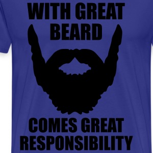 With Great Beard Comes Great Responsibility T-Shirts - Men's Premium T-Shirt