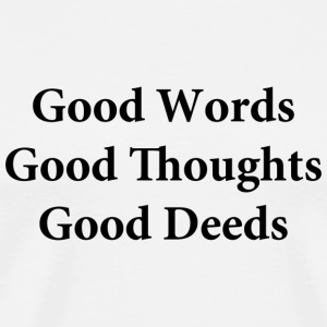 Good Words Good Thoughts Good Deeds - Men's Premium T-Shirt