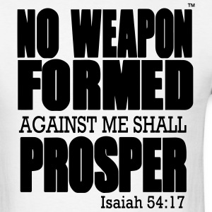 NO WEAPON FORMED AGAINST ME SHALL PROSPER - Men's T-Shirt