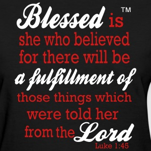 Blessed is she who believed - Women's T-Shirt