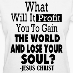 WHAT WILL IT PROFIT YOU TO GAIN THE WORLD