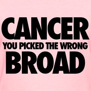 Cancer You Picked The Wrong Broad Women's T-Shirts - Women's T-Shirt