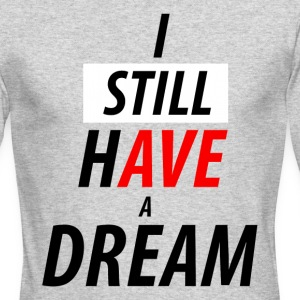 i still have a dream Long Sleeve Shirts - Men's Long Sleeve T-Shirt by Next Level