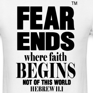 FEAR ENDS WHERE FAITH BEGINS - Men's T-Shirt