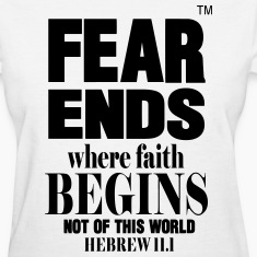 FEAR ENDS WHERE FAITH BEGINS