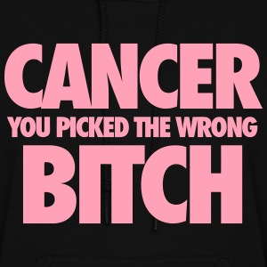 Cancer You Picked The Wrong Bitch Hoodies - Women's Hoodie