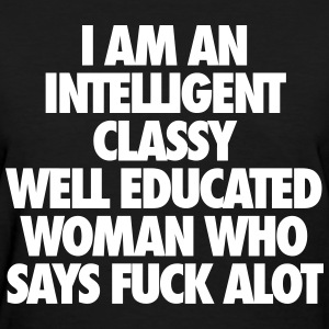 I Am An Intelligent Classy Well Educated Woman Women's T-Shirts - Women's T-Shirt