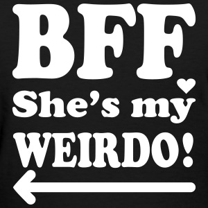 bff she's my weirdo left - Women's T-Shirt