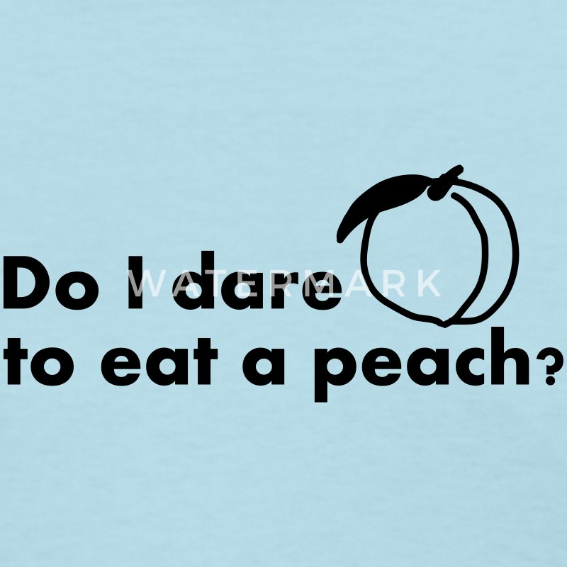 Dare to Eat a Peach - Women's T-Shirt