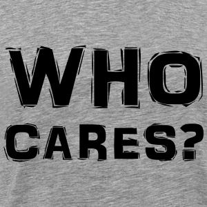 Who cares? T-Shirts - Men's Premium T-Shirt