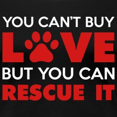 You Can't Buy Love But You Can Rescue It Women's T-Shirts