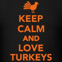 Keep calm and love Turkeys T-Shirts