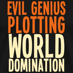 EVIL Genius plotting WORLD DOMINATION T-Shirts - Men's Premium T-Shirt