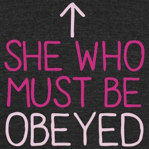 SHE WHO MUST BE OBEYED woman ladies boss design T-Shirts - Unisex Tri-Blend T-Shirt by American Apparel