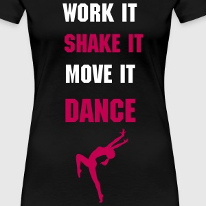 Work it Shake it Move it DANCE - Women's Premium T-Shirt