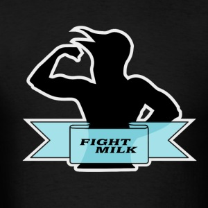 Fight Milk T-Shirts - Men's T-Shirt