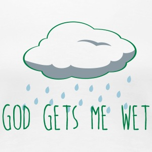 God gets me Wet - Women's Premium T-Shirt