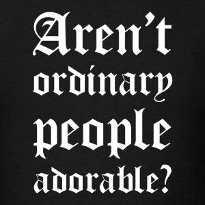 Aren't Ordinary People Adorable - Men's T-Shirt
