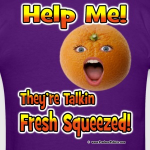 Talkin Fresh Squeezed T-Shirts - Men's T-Shirt
