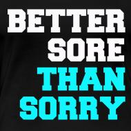 Design ~ Better Sore Than Sorry Tee