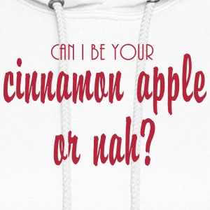 CAN I BE YOUR CINNAMON APPLE OR NAH - Women's Hoodie