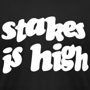 STAKES IS HIGH T-Shirts - Men's T-Shirt by American Apparel