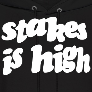 STAKES IS HIGH Hoodies - Men's Hoodie