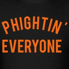 Phightin Everyone T-Shirts